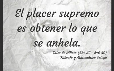 Frase célebre Tales de Mileto – Placer Supremo